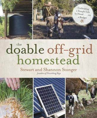 The Doable Off-Grid Homestead by Shannon Stonger
