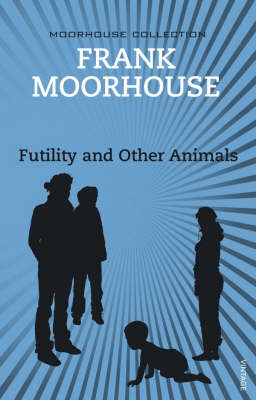 Futility and Other Animals by Frank Moorhouse