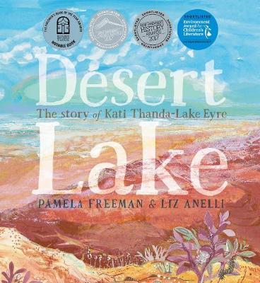 Desert Lake: The Story of Kati Thanda-Lake Eyre by Pamela Freeman