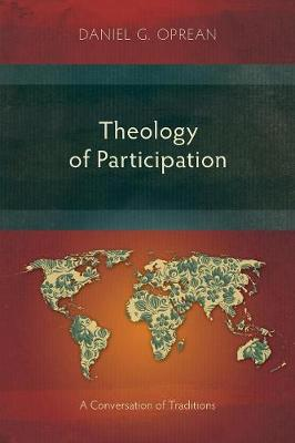 Theology of Participation: A Conversation of Traditions by Daniel G. Oprean