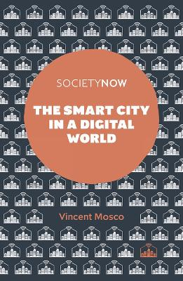The Smart City in a Digital World by Professor Vincent Mosco