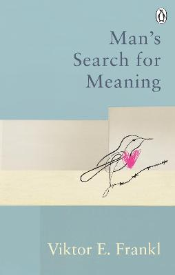 Man's Search For Meaning: Classic Editions by Viktor E Frankl