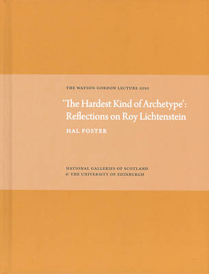 'The Hardest Kind of Archetype': Reflections on Roy Lichetenstein by Hal Foster