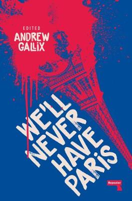 We'll Never Have Paris by Andrew Gallix