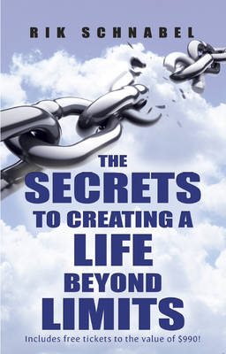 Secrets to Creating a Life Beyond Limits by Rik Schnabel