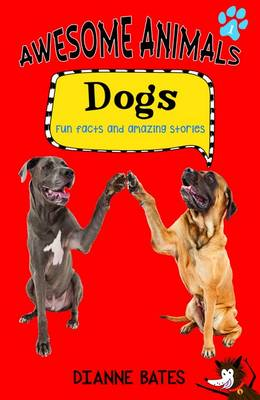 Awesome Animals: Dogs by Dianne Bates