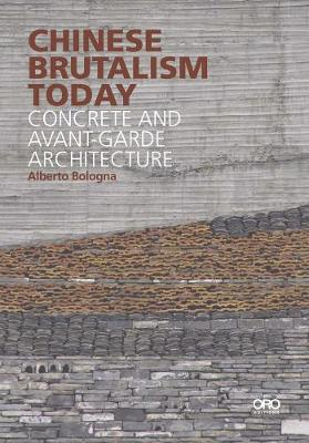 Chinese Brutalism Today: Concrete and Avant-Garde Architecture by Alberto Bologna