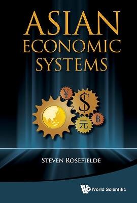 Asian Economic Systems by Steven Rosefielde