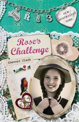 Our Australian Girl: Rose's Challenge (Book 3) by Sherryl Clark