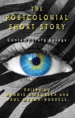 The Postcolonial Short Story by Maggie Awadalla