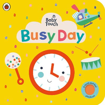 Baby Touch: Busy Day: A touch-and-feel playbook book
