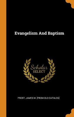 Evangelism and Baptism by James M [From Old Catalog] Frost