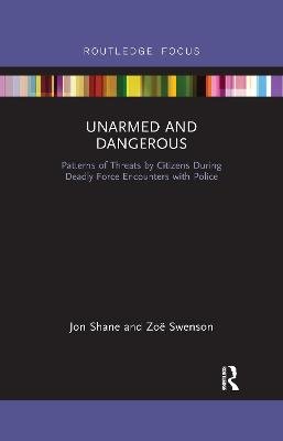 Unarmed and Dangerous: Patterns of Threats by Citizens During Deadly Force Encounters with Police book