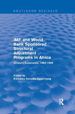 IMF and World Bank Sponsored Structural Adjustment Programs in Africa: Ghana's Experience, 1983-1999 by Kwadwo Konadu-Agyemang