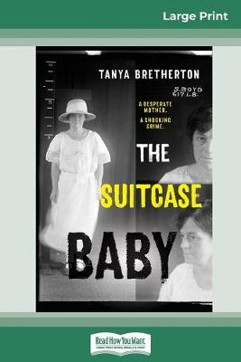 The The Suitcase Baby: A desperate mother. A shocking crime. (16pt Large Print Edition) by Tanya Bretherton