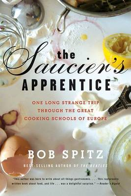 The Saucier's Apprentice: One Long Strange Trip through the Great Cooking Schools of Europe by Bob Spitz