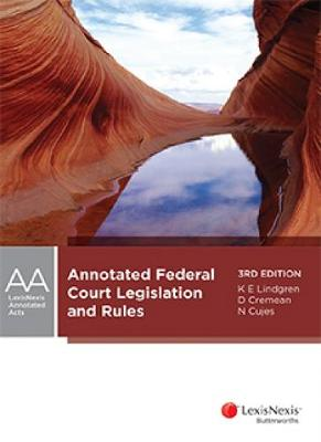 Annotated Federal Court Legislation and Rules by D Cremean, N Cujes K Lindgren