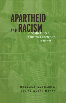 Apartheid and Racism in South African Children's Literature 1985-1995 by Donnarae MacCann