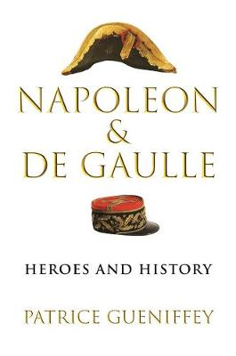 Napoleon and de Gaulle: Heroes and History by Patrice Gueniffey