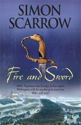 Fire and Sword (Wellington and Napoleon 3) by Simon Scarrow