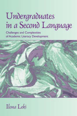 Undergraduates in a Second Language by Ilona Leki