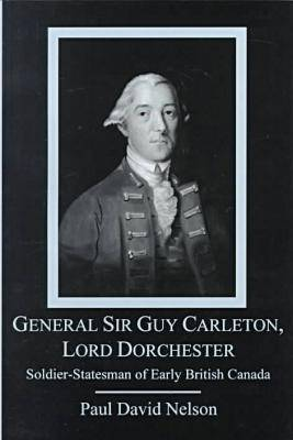 General Sir Guy Carleton, Lord Dorchester by Paul David Nelson