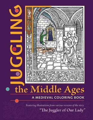 Juggling the Middle Ages - A Medieval Coloring Book by Trustees For Ha Dumbarton Oaks