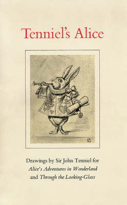 Tenniel's Alice: Drawings by Sir John Tenniel for Alice's Adventures in Wonderland and Through the Looking Glass by Eleanor Garvey