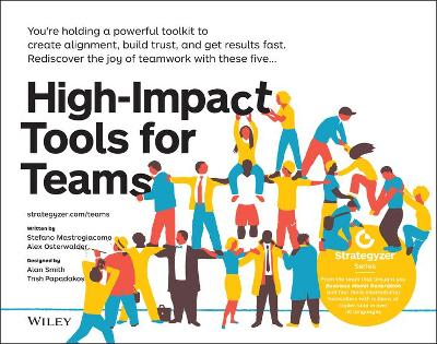 High-Impact Tools for Teams: 5 Tools to Align Team Members, Build Trust, and Get Results Fast by Stefano Mastrogiacomo