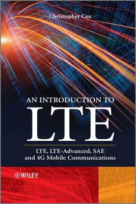 An Introduction to LTE: LTE, LTE-Advanced, SAE and 4G Mobile Communications by Christopher Cox