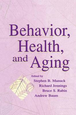 Behavior, Health, and Aging by Stephen B. Manuck