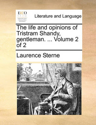 The Life and Opinions of Tristram Shandy, Gentleman. ... Volume 2 of 2 by Laurence Sterne