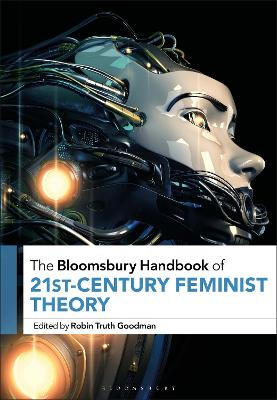 The Bloomsbury Handbook of 21st-Century Feminist Theory by Robin Truth Goodman