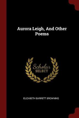 Aurora Leigh, and Other Poems by Elizabeth Barrett Browning
