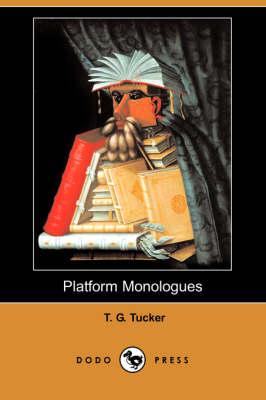 Platform Monologues (Dodo Press) by T G Tucker