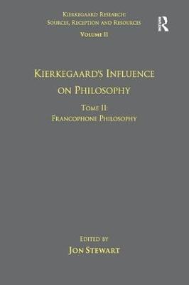 Volume 11, Tome II: Kierkegaard's Influence on Philosophy: Francophone Philosophy book