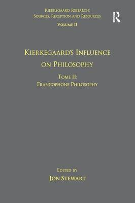 Volume 11, Tome II: Kierkegaard's Influence on Philosophy: Francophone Philosophy by Jon Stewart