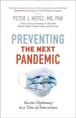Preventing the Next Pandemic: Vaccine Diplomacy in a Time of Anti-science by Peter J. Hotez