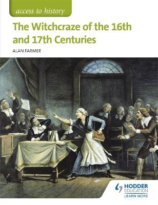 Access to History: The Witchcraze of the 16th and 17th Centuries by Alan Farmer
