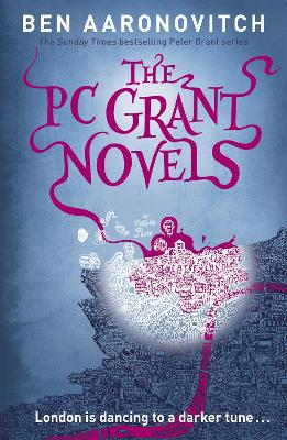 The PC Grant Novels: Rivers of London, Moon Over Soho, Whispers Under Ground by Ben Aaronovitch