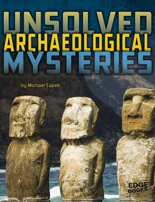 Unsolved Archaeological Mysteries by Michael Capek