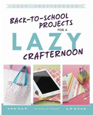 Back-To-School Projects for a Lazy Crafternoon by Stella Fields