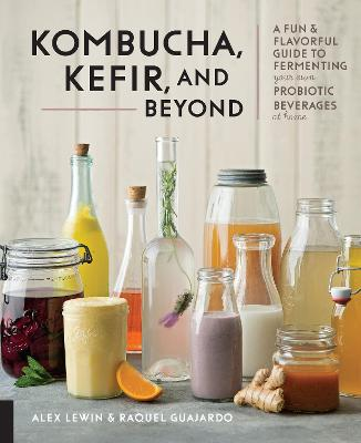 Kombucha, Kefir, and Beyond by Alex Lewin