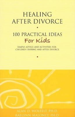Healing After Divorce by Alan D. Wolfelt