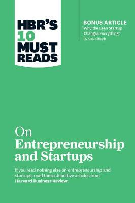 "HBR's 10 Must Reads on Entrepreneurship and Startups (featuring Bonus Article ""Why the Lean Startup Changes Everything"" by Steve Blank) by Steve Blank"
