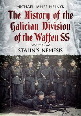 The History of the Galician Division of the Waffen SS by Michael James Melnyk