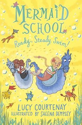 Mermaid School: Ready, Steady, Swim! by Lucy Courtenay