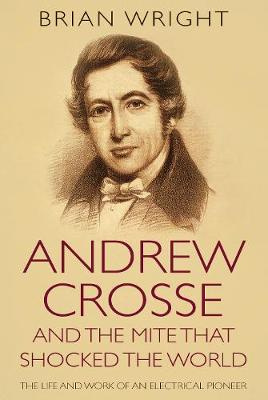 Andrew Crosse and the Mite who Shocked the World by Brian Wright