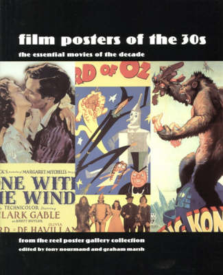 Film Posters of the 30s: the Essential Moviesof the Decade: From the Reel Poster Gallery Collection by Tony Nourmand