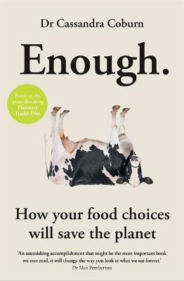 Enough: How your food choices will save the planet by Dr Cassandra Coburn